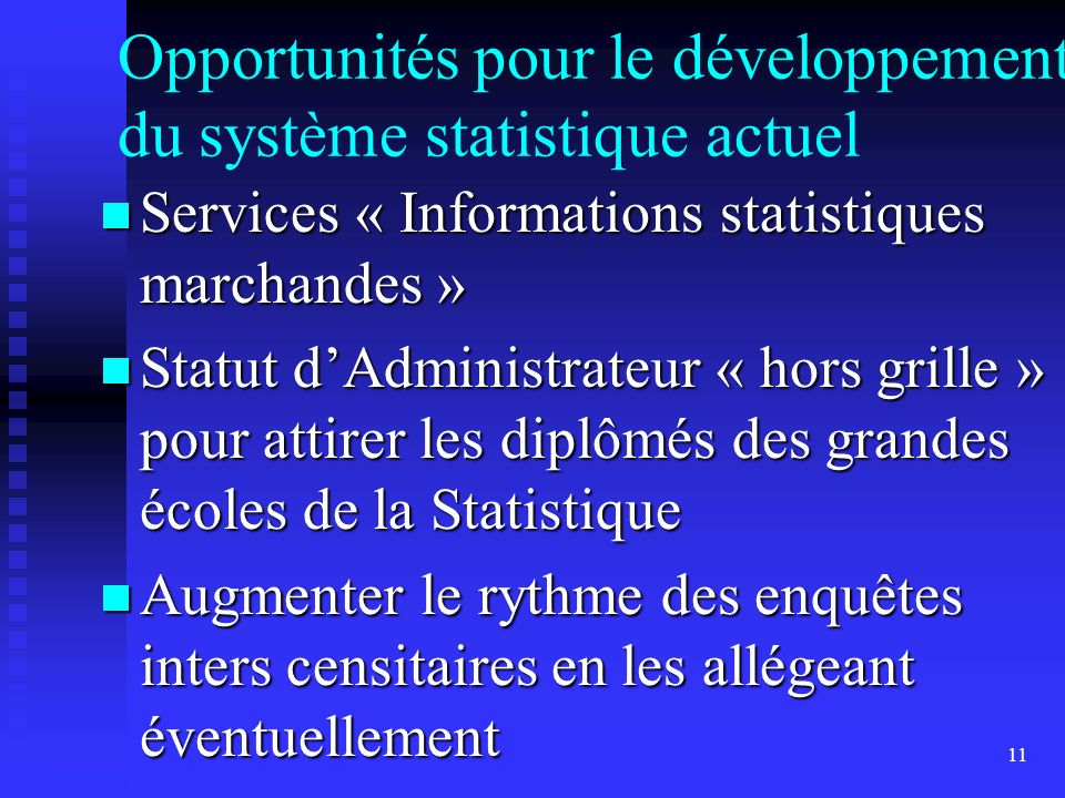 11 Opportunités pour le développement du système statistique actuel Services « Informations statistiques marchandes » Services « Informations statisti