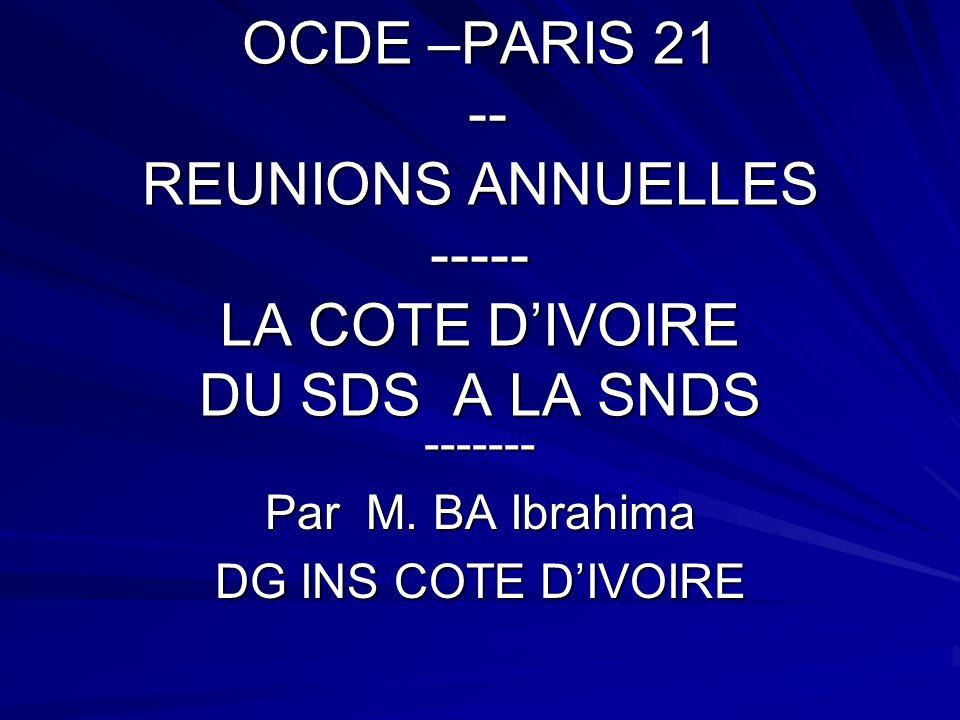 OCDE –PARIS 21 -- REUNIONS ANNUELLES ----- LA COTE DIVOIRE DU SDS A LA SNDS ------- Par M. BA Ibrahima DG INS COTE DIVOIRE