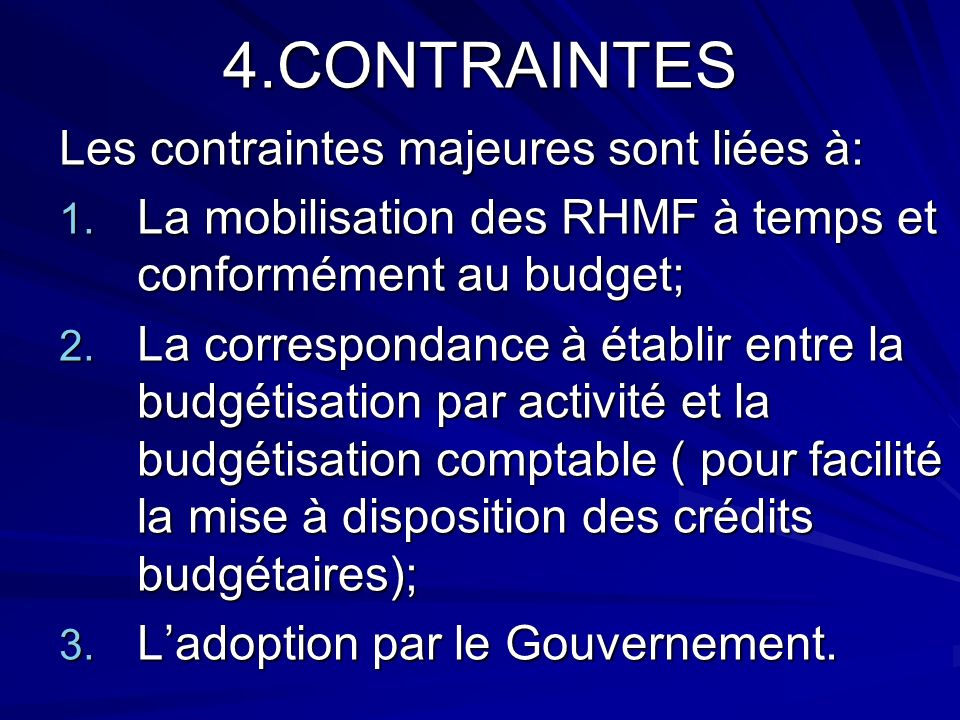 4.CONTRAINTES Les contraintes majeures sont liées à: 1. La mobilisation des RHMF à temps et conformément au budget; 2. La correspondance à établir ent