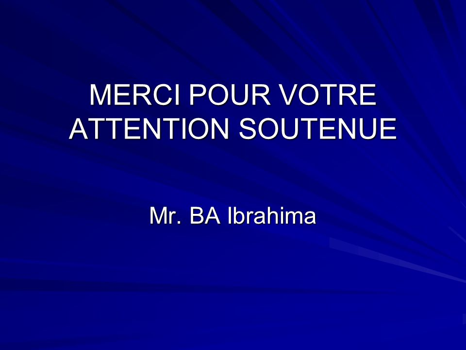 MERCI POUR VOTRE ATTENTION SOUTENUE Mr. BA Ibrahima