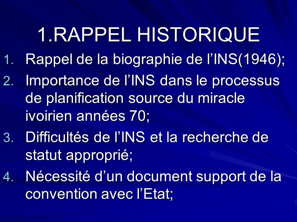 1.RAPPEL HISTORIQUE 1. Rappel de la biographie de lINS(1946); 2. Importance de lINS dans le processus de planification source du miracle ivoirien anné