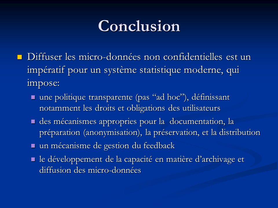 Conclusion Diffuser les micro-données non confidentielles est un impératif pour un système statistique moderne, qui impose: Diffuser les micro-données