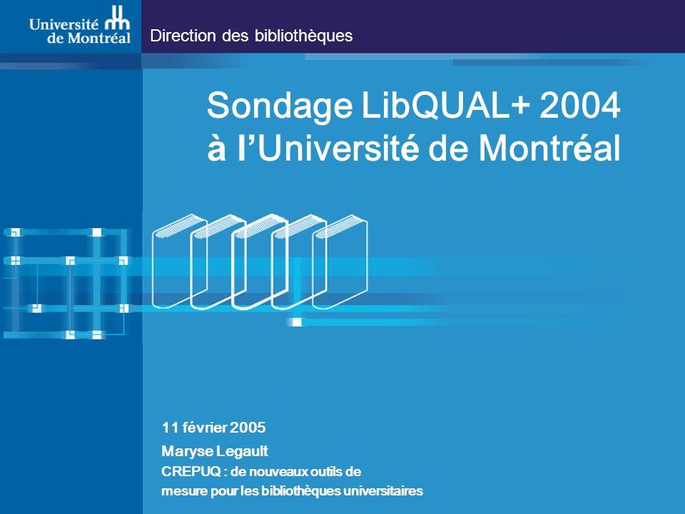 Direction des bibliothèques Sondage LibQUAL+ 2004 à l Universit é de Montr é al 11 f é vrier 2005 Maryse Legault CREPUQ : de nouveaux outils de mesure pour les biblioth è ques universitaires