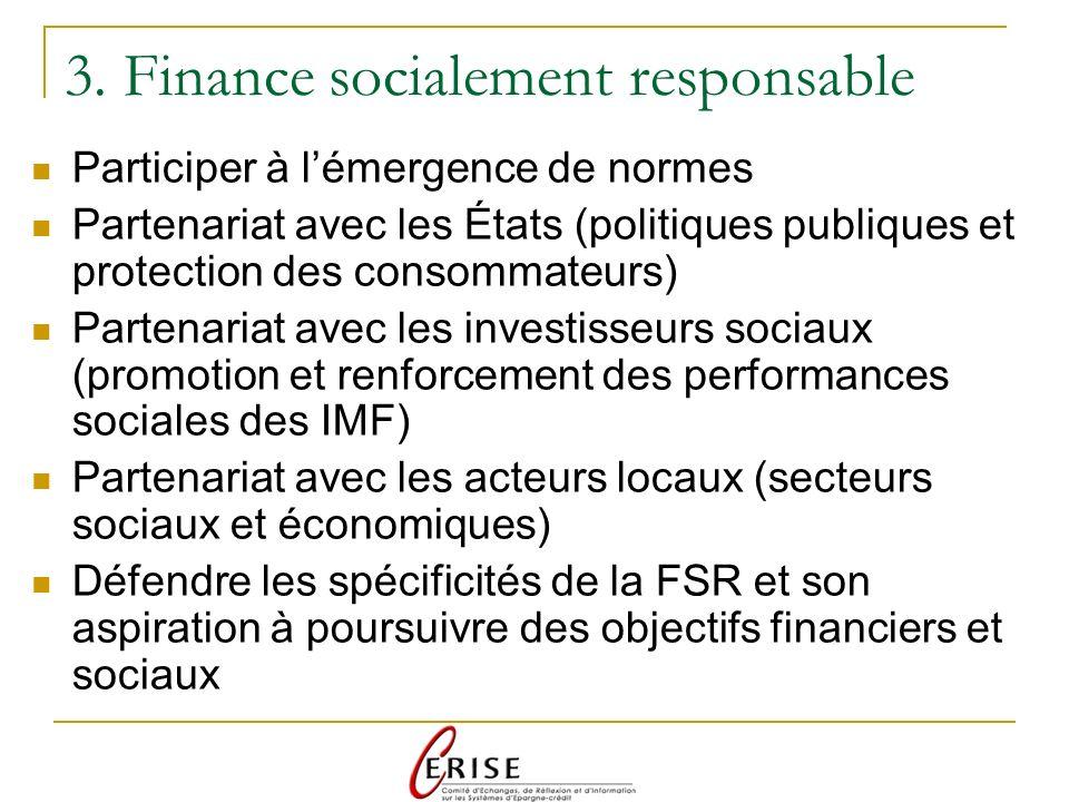 3. Finance socialement responsable Participer à lémergence de normes Partenariat avec les États (politiques publiques et protection des consommateurs)