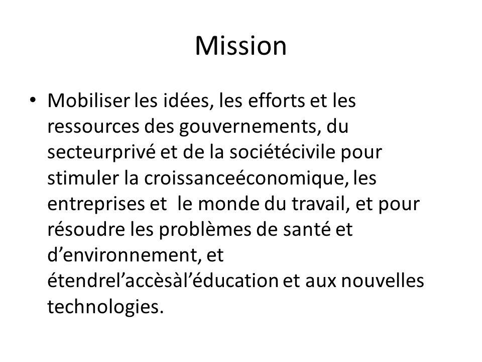 Mission Mobiliser les idées, les efforts et les ressources des gouvernements, du secteurprivé et de la sociétécivile pour stimuler la croissanceéconom
