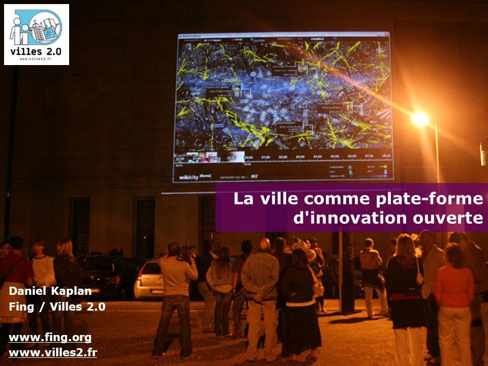 Daniel Kaplan Fing / Villes 2.0 www.fing.org www.villes2.fr La ville comme plate-forme d'innovation ouverte