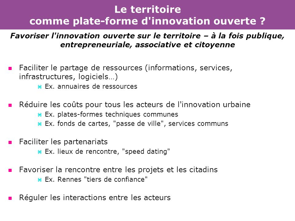 Le territoire comme plate-forme d'innovation ouverte ? n Faciliter le partage de ressources (informations, services, infrastructures, logiciels…) z Ex