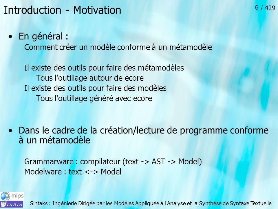 Sintaks : Ingénierie Dirigée par les Modèles Appliquée à lAnalyse et la Synthèse de Syntaxe Textuelle / 429 6 Introduction - Motivation En général : C