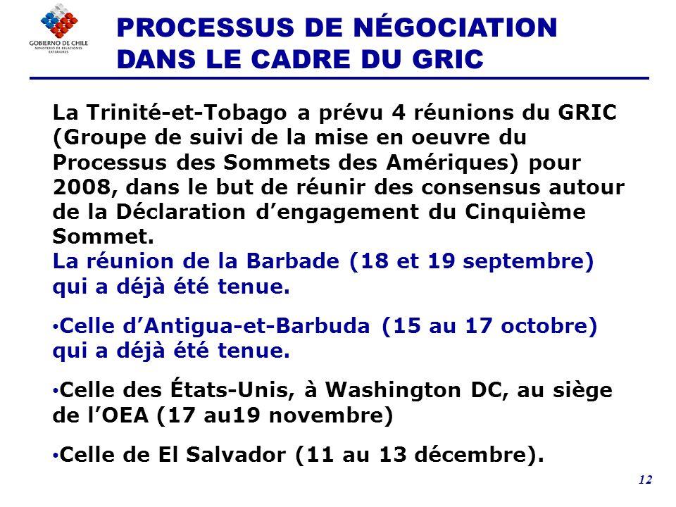 12 La Trinité-et-Tobago a prévu 4 réunions du GRIC (Groupe de suivi de la mise en oeuvre du Processus des Sommets des Amériques) pour 2008, dans le but de réunir des consensus autour de la Déclaration dengagement du Cinquième Sommet.