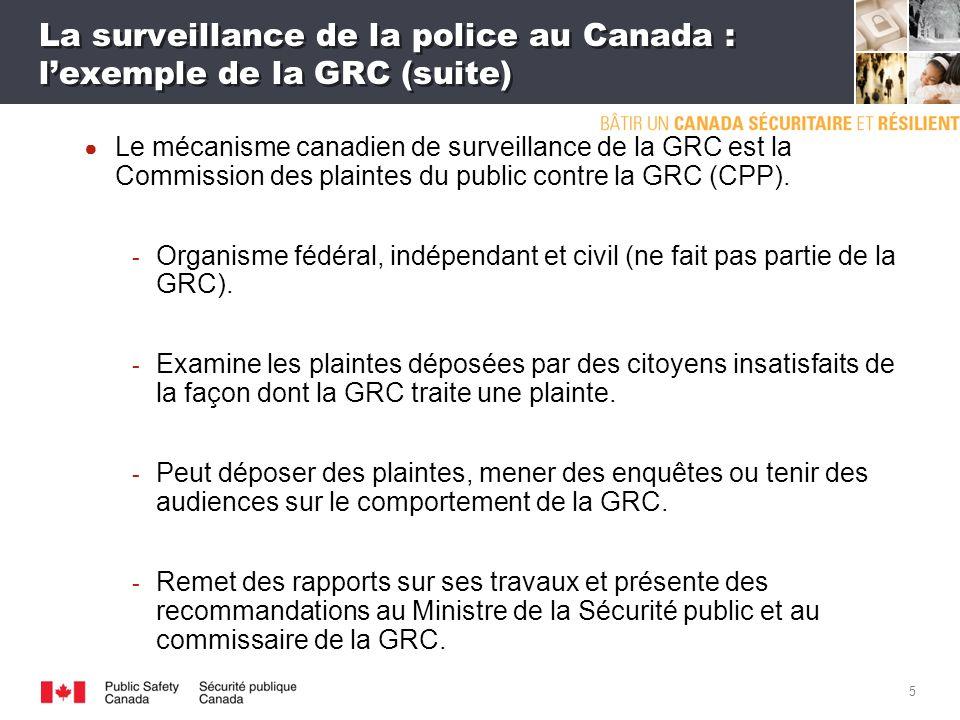4 La surveillance de la police au Canada : lexemple de la GRC La Gendarmerie royale du Canada (GRC) est la force de police nationale du Canada et la plus grande organisation policière du pays.