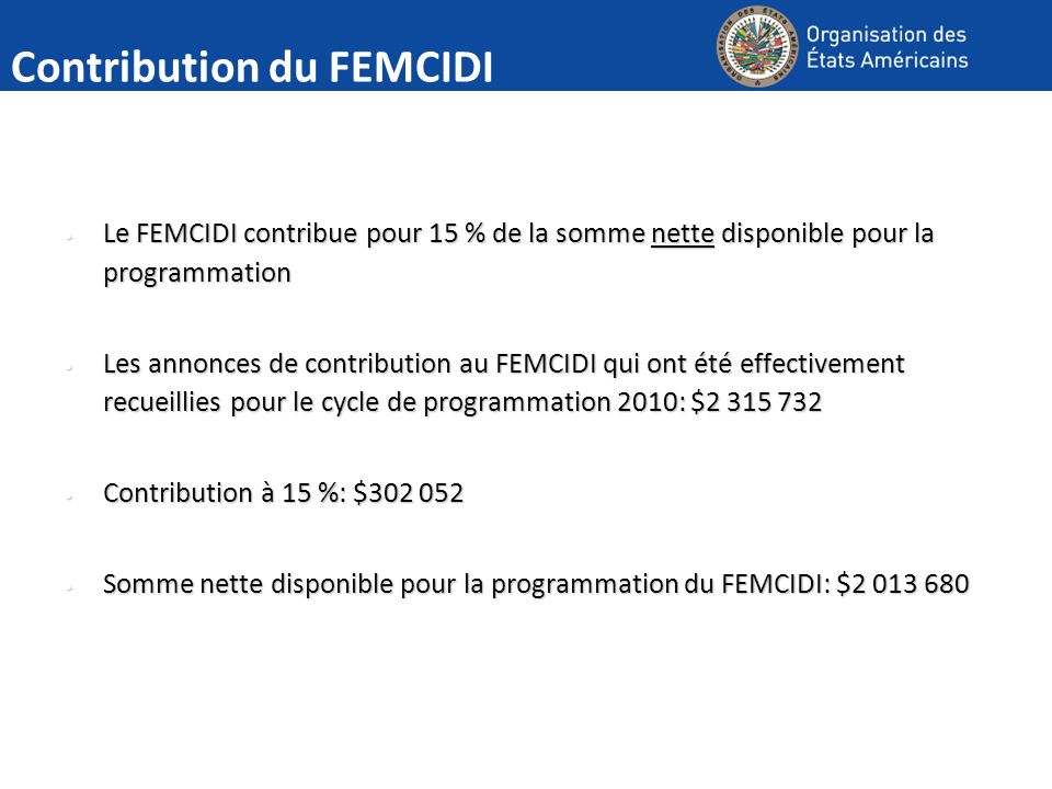 Le FEMCIDI contribue pour 15 % de la somme nette disponible pour la programmation Le FEMCIDI contribue pour 15 % de la somme nette disponible pour la