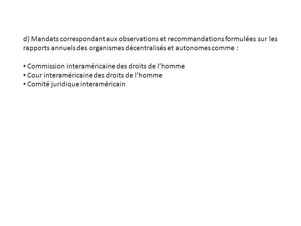 d) Mandats correspondant aux observations et recommandations formulées sur les rapports annuels des organismes décentralisés et autonomes comme : Commission interaméricaine des droits de lhomme Cour interaméricaine des droits de lhomme Comité juridique interaméricain