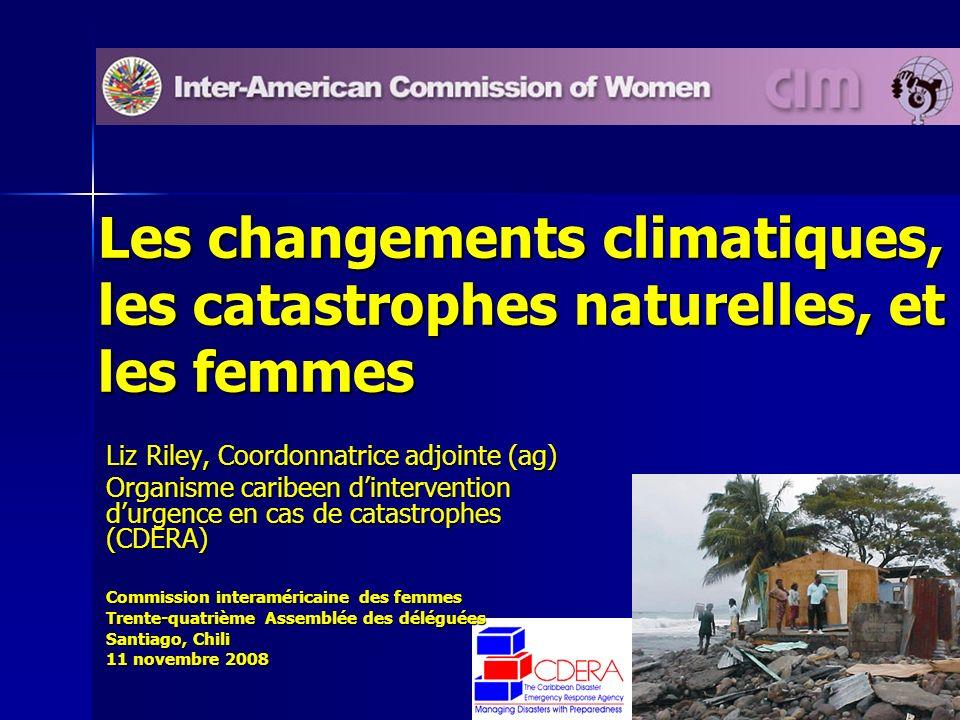 1 Les changements climatiques, les catastrophes naturelles, et les femmes Liz Riley, Coordonnatrice adjointe (ag) Organisme caribeen dintervention dur