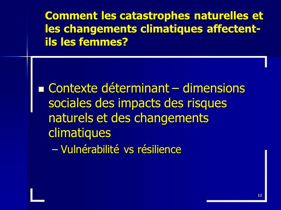 12 Contexte déterminant – dimensions sociales des impacts des risques naturels et des changements climatiques Contexte déterminant – dimensions social