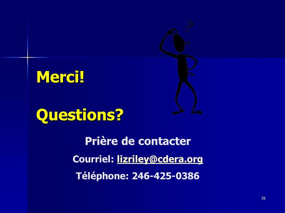 31 Merci! Questions? Prière de contacter Courriel: lizriley@cdera.orglizriley@cdera.org Téléphone: 246-425-0386