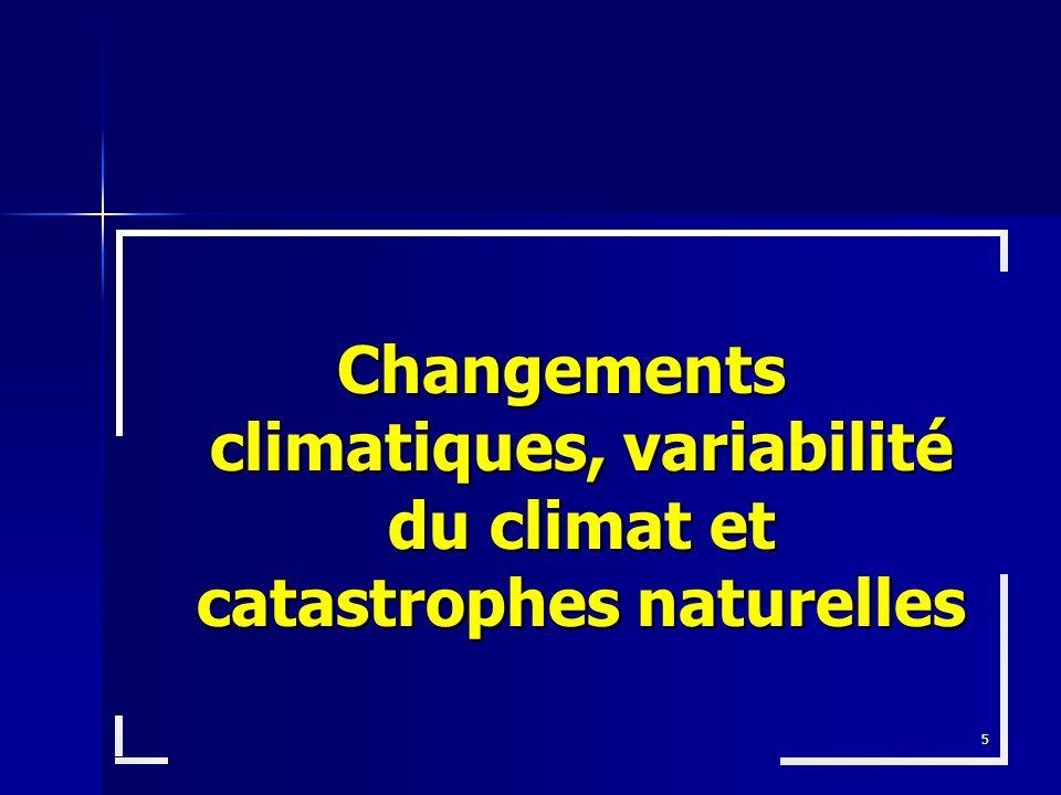 5 Changements climatiques, variabilité du climat et catastrophes naturelles