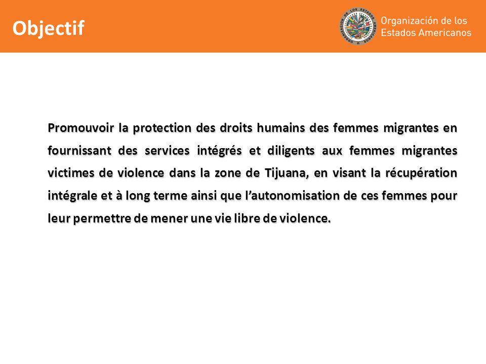 Promouvoir la protection des droits humains des femmes migrantes en fournissant des services intégrés et diligents aux femmes migrantes victimes de violence dans la zone de Tijuana, en visant la récupération intégrale et à long terme ainsi que lautonomisation de ces femmes pour leur permettre de mener une vie libre de violence.