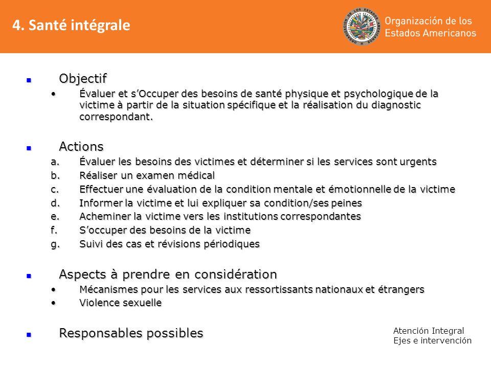 4. Santé intégrale Atención Integral Ejes e intervención Objectif Objectif Évaluer et sOccuper des besoins de santé physique et psychologique de la vi