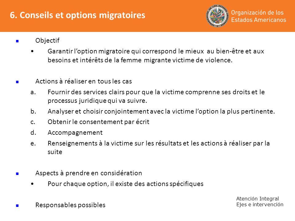 6. Conseils et options migratoires Atención Integral Ejes e intervención Objectif Garantir loption migratoire qui correspond le mieux au bien-être et