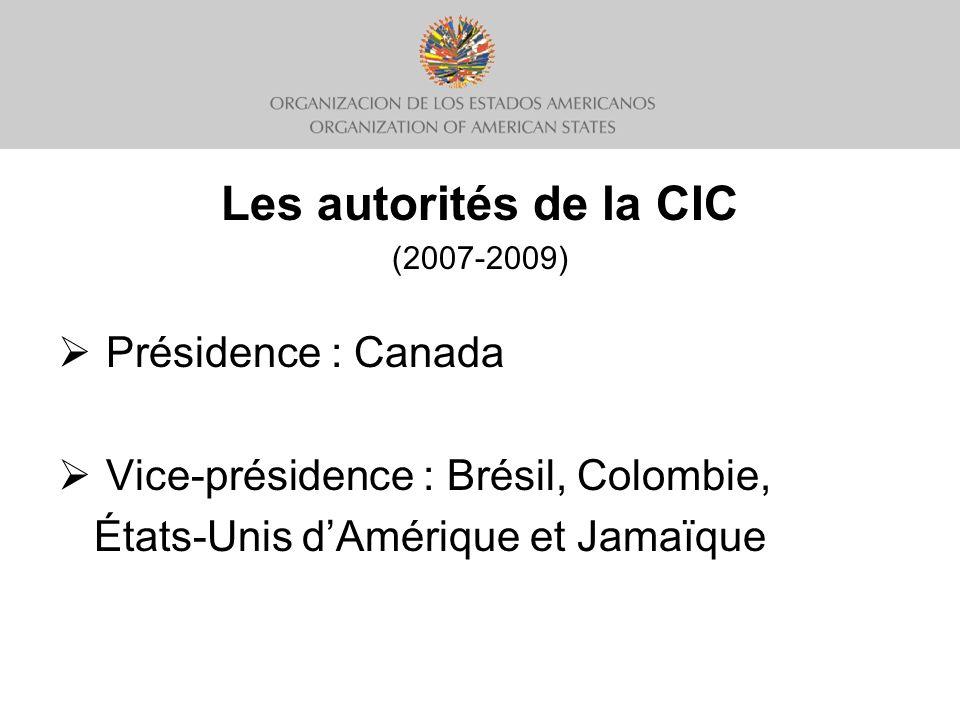Les autorités de la CIC (2007-2009) Présidence : Canada Vice-présidence : Brésil, Colombie, États-Unis dAmérique et Jamaïque