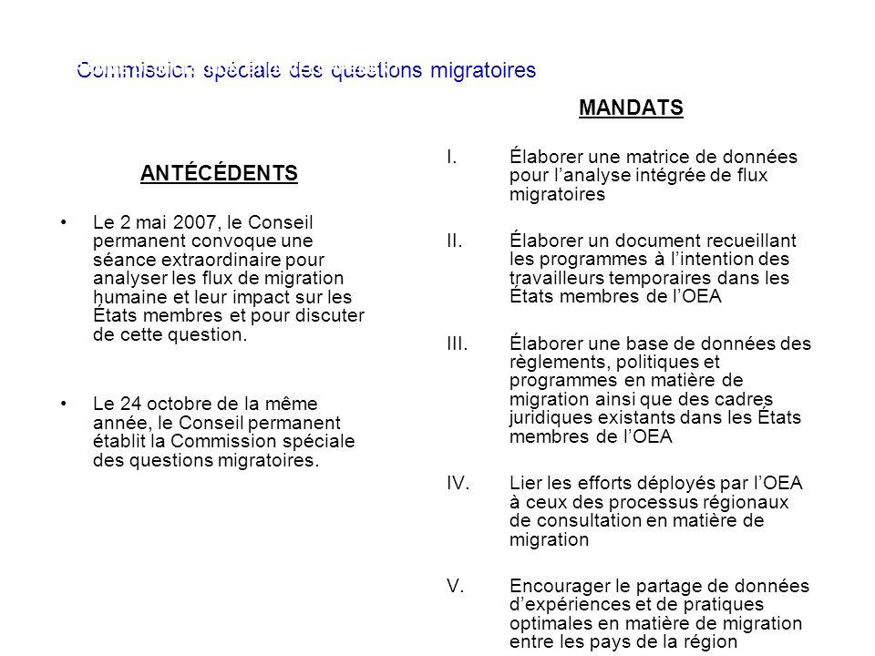 Commission spéciale des questions migratoires ANTÉCÉDENTS Le 2 mai 2007, le Conseil permanent convoque une séance extraordinaire pour analyser les flux de migration humaine et leur impact sur les États membres et pour discuter de cette question.