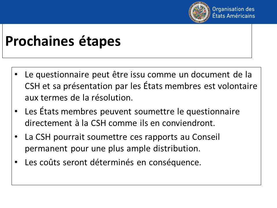 Prochaines étapes Le questionnaire peut être issu comme un document de la CSH et sa présentation par les États membres est volontaire aux termes de la résolution.