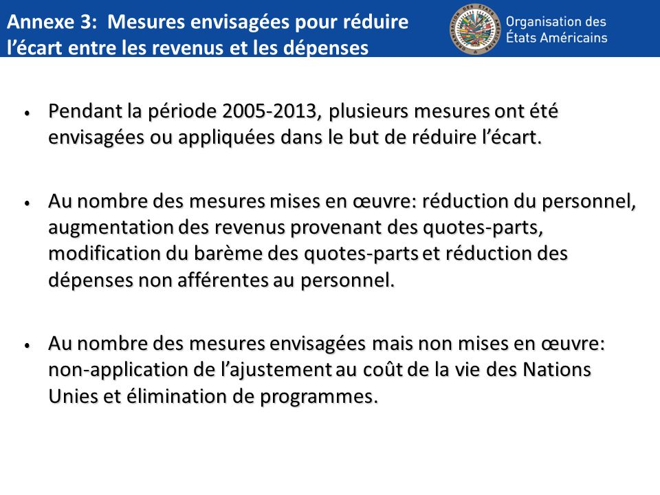 Annexe 3: Mesures envisagées pour réduire lécart entre les revenus et les dépenses Pendant la période 2005-2013, plusieurs mesures ont été envisagées ou appliquées dans le but de réduire lécart.