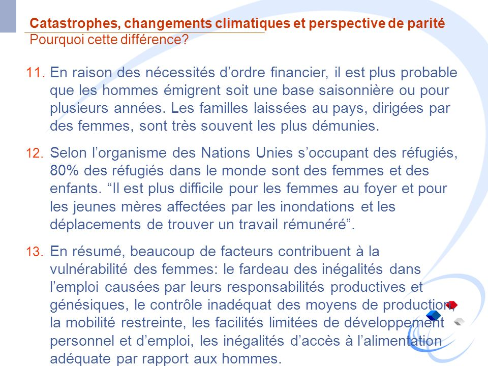 Catastrophes, changements climatiques et perspective de parité Pourquoi cette différence? 11. En raison des nécessités dordre financier, il est plus p