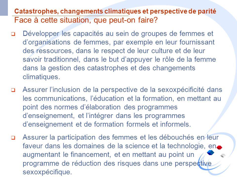 Catastrophes, changements climatiques et perspective de parité Face à cette situation, que peut-on faire? Développer les capacités au sein de groupes