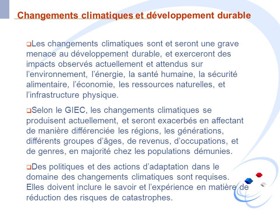 Changements climatiques et développement durable Les changements climatiques sont et seront une grave menace au développement durable, et exerceront d