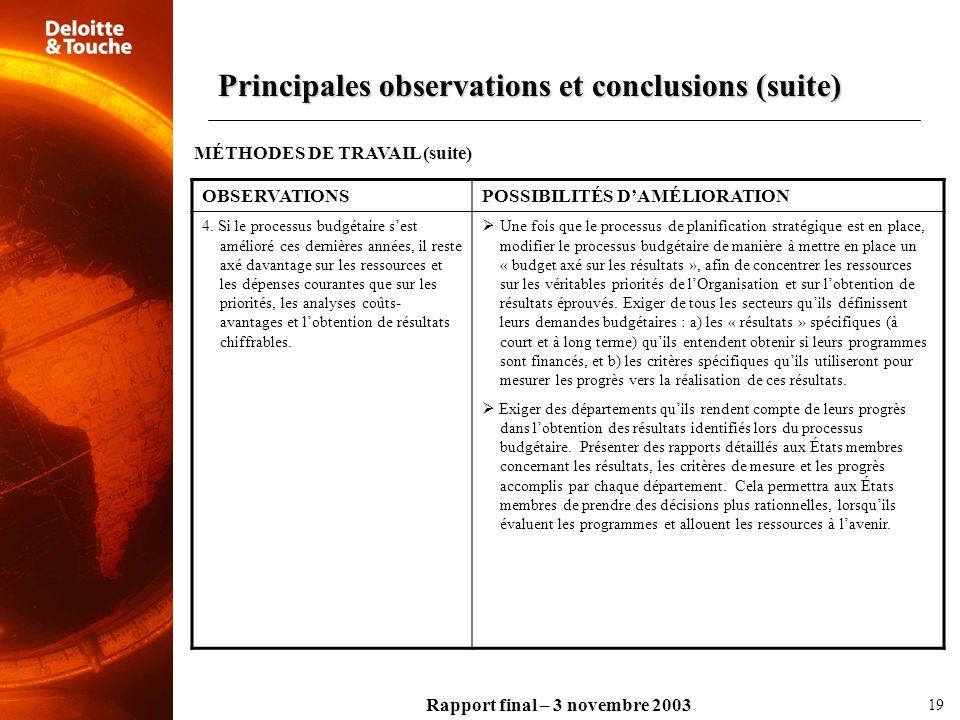 Rapport final – 3 novembre 2003 OBSERVATIONSPOSSIBILITÉS DAMÉLIORATION 4. Si le processus budgétaire sest amélioré ces dernières années, il reste axé