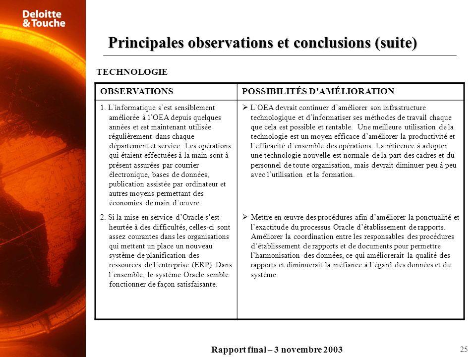 Rapport final – 3 novembre 2003 TECHNOLOGIE OBSERVATIONSPOSSIBILITÉS DAMÉLIORATION 1. Linformatique sest sensiblement améliorée à lOEA depuis quelques