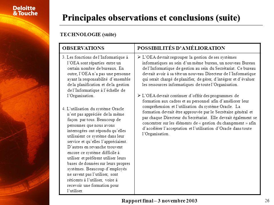 Rapport final – 3 novembre 2003 OBSERVATIONSPOSSIBILITÉS DAMÉLIORATION 3. Les fonctions de lInformatique à lOEA sont réparties entre un certain nombre