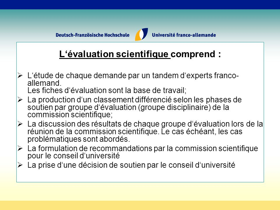 Lévaluation scientifique comprend : Létude de chaque demande par un tandem dexperts franco- allemand.