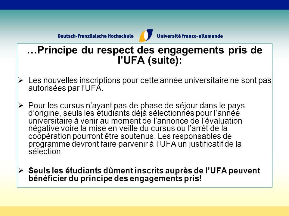 …Principe du respect des engagements pris de lUFA (suite): Les nouvelles inscriptions pour cette année universitaire ne sont pas autorisées par lUFA.