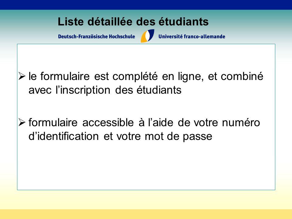 Liste détaillée des étudiants le formulaire est complété en ligne, et combiné avec linscription des étudiants formulaire accessible à laide de votre numéro didentification et votre mot de passe