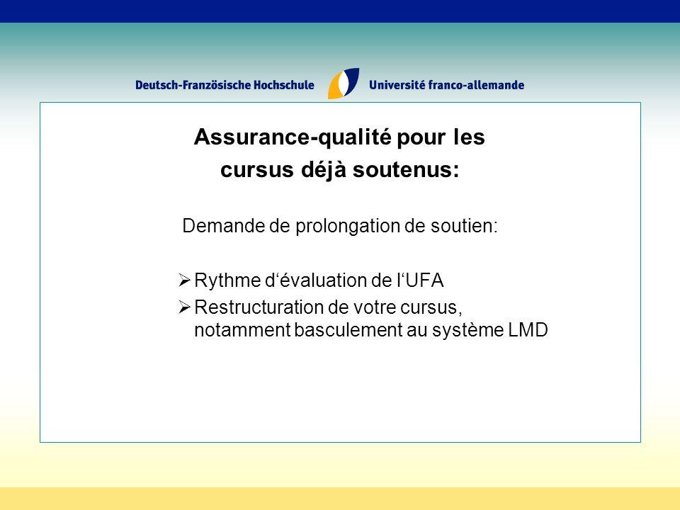 Assurance-qualité pour les cursus déjà soutenus: Demande de prolongation de soutien: Rythme dévaluation de lUFA Restructuration de votre cursus, notamment basculement au système LMD