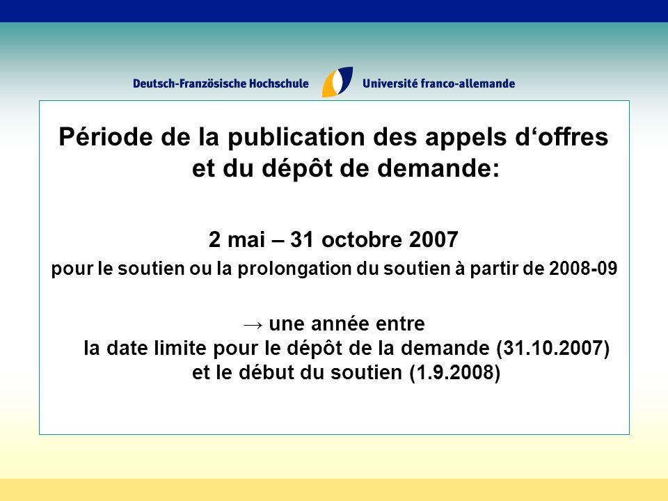 Période de la publication des appels doffres et du dépôt de demande: 2 mai – 31 octobre 2007 pour le soutien ou la prolongation du soutien à partir de 2008-09 une année entre la date limite pour le dépôt de la demande (31.10.2007) et le début du soutien (1.9.2008)