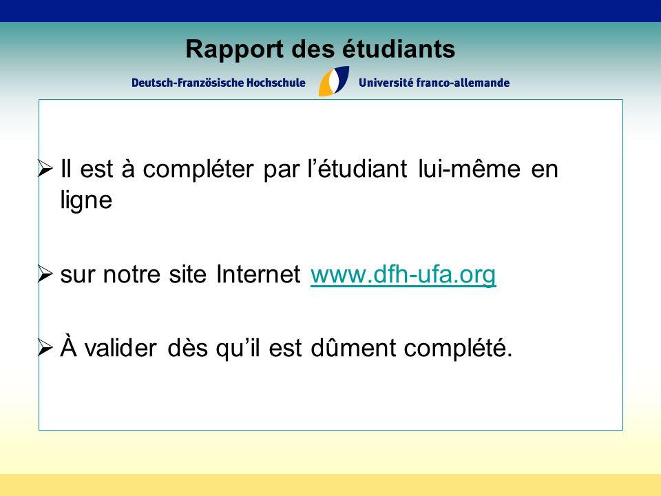 Rapport des étudiants Il est à compléter par létudiant lui-même en ligne sur notre site Internet www.dfh-ufa.orgwww.dfh-ufa.org À valider dès quil est dûment complété.