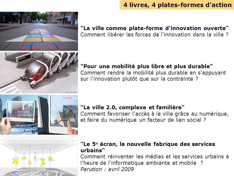 4 livres, 4 plates-formes d action La ville comme plate-forme d innovation ouverte Comment libérer les forces de l innovation dans la ville .