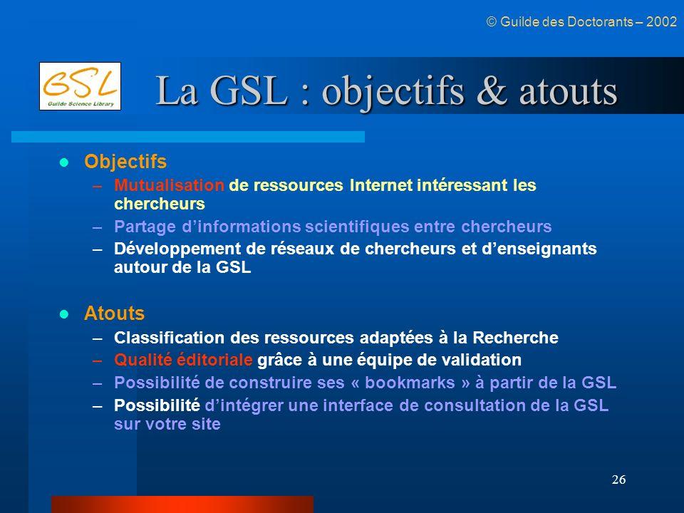 26 La GSL : objectifs & atouts Objectifs –Mutualisation de ressources Internet intéressant les chercheurs –Partage dinformations scientifiques entre c
