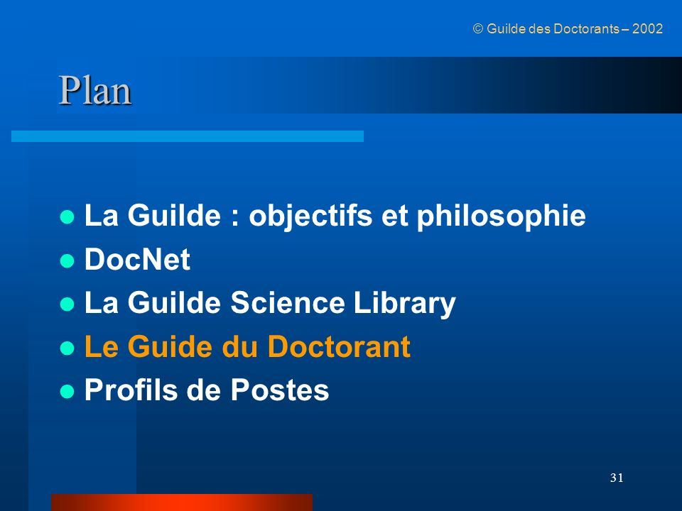 31 Plan La Guilde : objectifs et philosophie DocNet La Guilde Science Library Le Guide du Doctorant Profils de Postes © Guilde des Doctorants – 2002