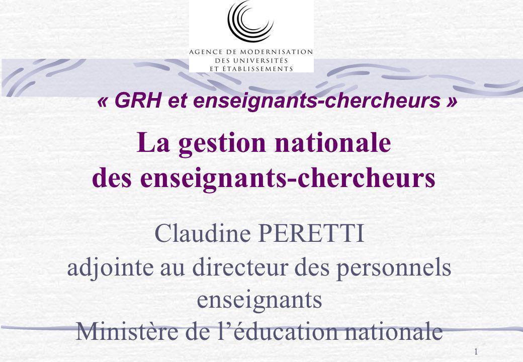 1 « GRH et enseignants-chercheurs » Claudine PERETTI adjointe au directeur des personnels enseignants Ministère de léducation nationale La gestion nat