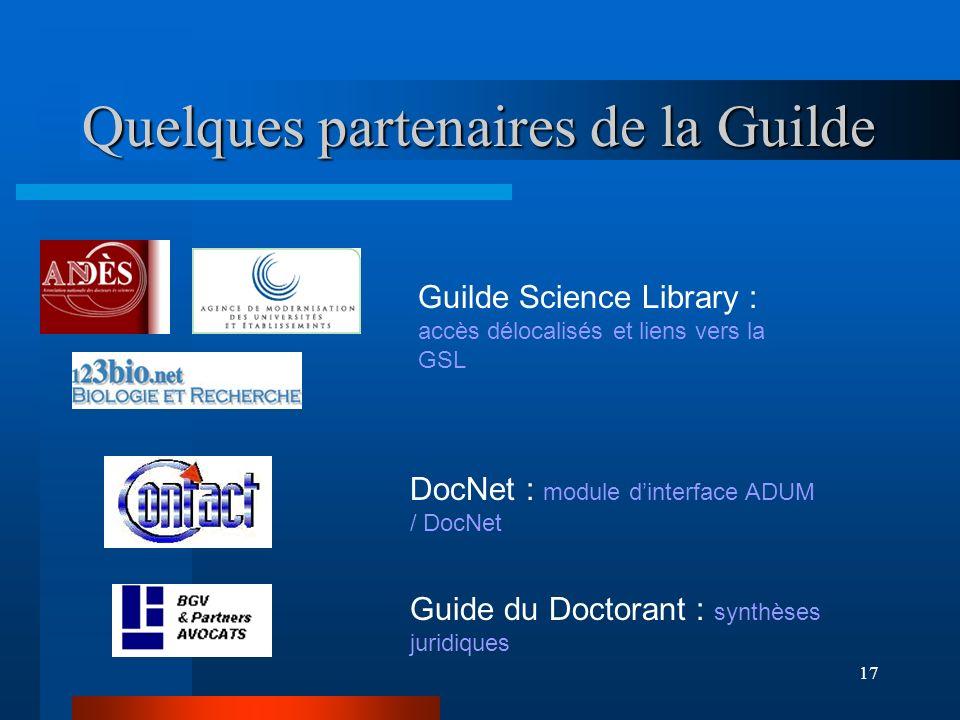 17 Quelques partenaires de la Guilde Guide du Doctorant : synthèses juridiques DocNet : module dinterface ADUM / DocNet Guilde Science Library : accès délocalisés et liens vers la GSL