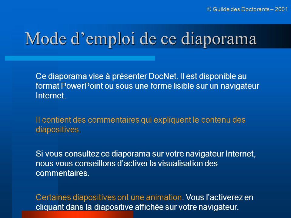 Mode demploi de ce diaporama © Guilde des Doctorants – 2001 Ce diaporama vise à présenter DocNet.