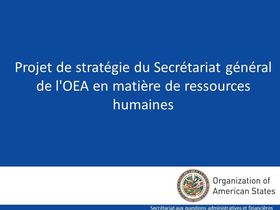 1 Projet de stratégie du Secrétariat général de l'OEA en matière de ressources humaines Secrétariat aux questions administratives et financières