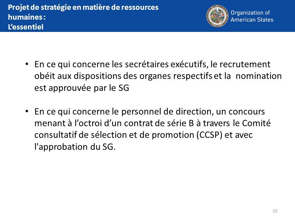 10 En ce qui concerne les secrétaires exécutifs, le recrutement obéit aux dispositions des organes respectifs et la nomination est approuvée par le SG