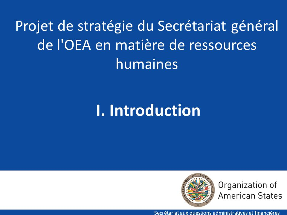 3 Projet de stratégie du Secrétariat général de l'OEA en matière de ressources humaines Secrétariat aux questions administratives et financières I. In