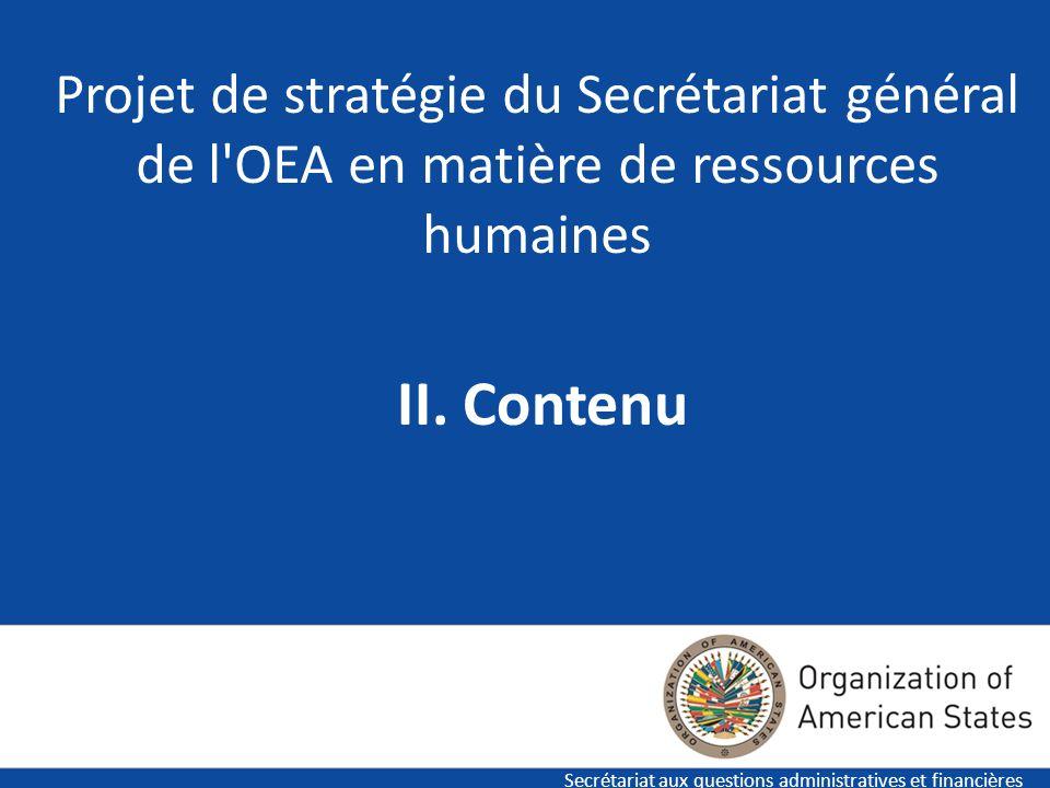 6 Projet de stratégie du Secrétariat général de l'OEA en matière de ressources humaines Secrétariat aux questions administratives et financières II. C