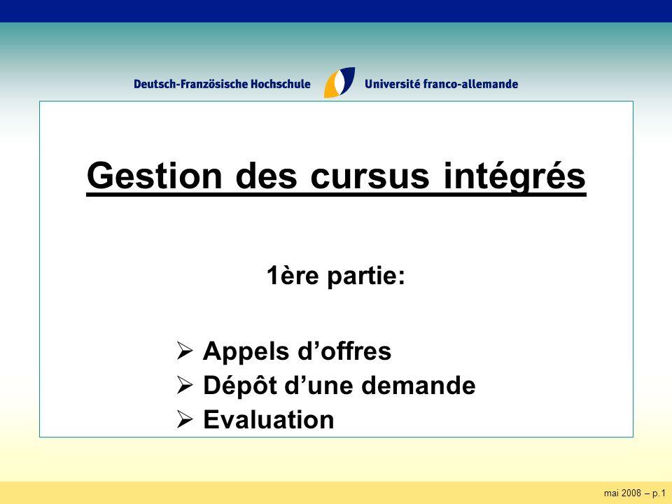 mai 2008 – p.1 Gestion des cursus intégrés 1ère partie: Appels doffres Dépôt dune demande Evaluation